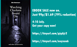 Sale of Watching Charlotte Brontë Die: and other surreal stories NOW ON!